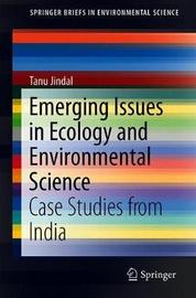 Emerging Issues in Ecology and Environmental Science by Tanu Jindal