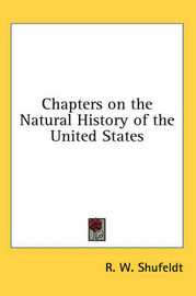 Chapters on the Natural History of the United States by R. W. Shufeldt image