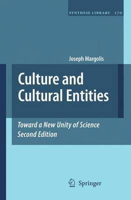 Culture and Cultural Entities - Toward a New Unity of Science by Joseph Margolis