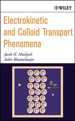 Electrokinetic and Colloid Transport Phenomena by Jacob H Masliyah