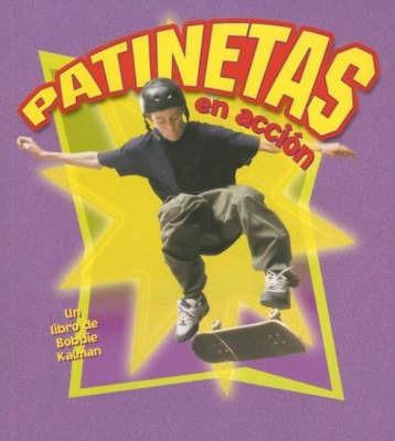 Patinetas en Accion by Bobbie Kalman