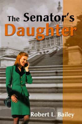 The Senator's Daughter by Robert L Bailey
