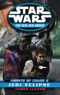 Star Wars: The New Jedi Order - Agents Of Chaos Jedi Eclipse by James Luceno