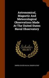 Astronomical, Magnetic and Meteorological Observations Made at the United States Naval Observatory image