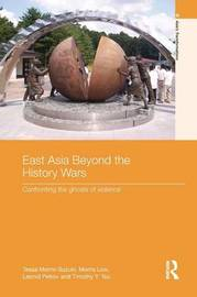 East Asia Beyond the History Wars by Tessa Morris-Suzuki