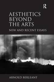 Aesthetics beyond the Arts by Arnold Berleant