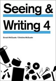 Seeing & Writing, 4th Edition by Professor of English and Dean of Undergraduate and Interdisciplinary Studies Donald McQuade (University of California, Berkeley) image