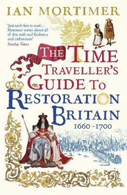 The Time Traveller's Guide to Restoration Britain by Ian Mortimer image