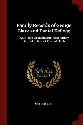 Family Records of George Clark and Daniel Kellogg by Albert Clark