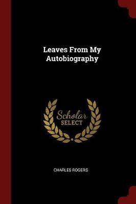 Leaves from My Autobiography by Charles Rogers image