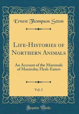 Life-Histories of Northern Animals, Vol. 2 by Ernest Thompson Seton