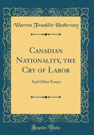 Canadian Nationality, the Cry of Labor by Warren Franklin Hatheway image