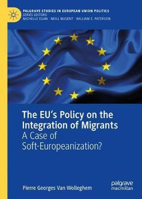 The EU's Policy on the Integration of Migrants by Pierre Georges Van Wolleghem