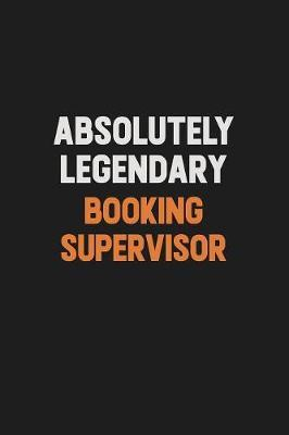 Absolutely Legendary Booking supervisor by Camila Cooper