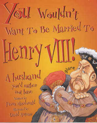 You Wouldn't Want to be Married to Henry VIII by Fiona MacDonald image
