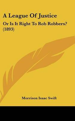 A League of Justice: Or Is It Right to Rob Robbers? (1893) by Morrison Isaac Swift image