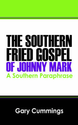 The Southern Fried Gospel of Johnny Mark: A Southern Paraphrase by Gary Cummings