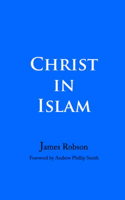 Christ in Islam by James Robson