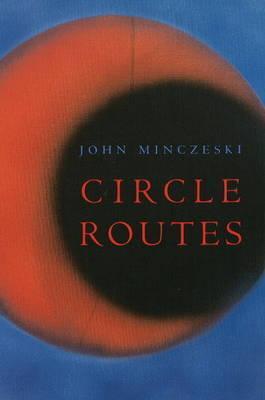Circle Routes by John Minczeski