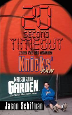 20 Second Timeout: Trivia for the Ultimate Knicks' Fan by Jason Schifman