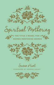 Spiritual Mothering by Susan Hunt