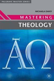 Mastering Theology by Michaela Davey