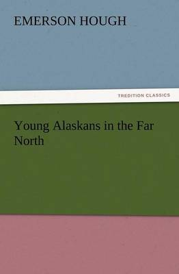 Young Alaskans in the Far North by Emerson Hough image
