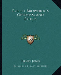 Robert Browning's Optimism and Ethics by Henry Jones