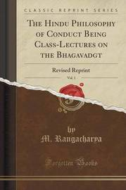 The Hindu Philosophy of Conduct Being Class-Lectures on the Bhagavadg T, Vol. 1 by M. Rangacharya image