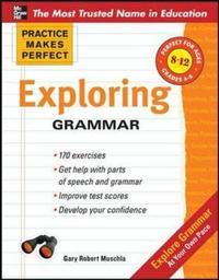 Practice Makes Perfect: Exploring Grammar by Gary Robert Muschla