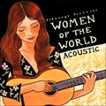 Putumayo Presents: Women of the World: Acoustic by Various Artists