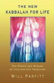 The New Kabbalah for Life by Will Parfitt