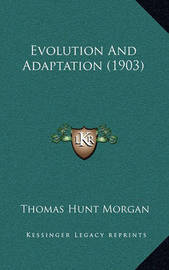 Evolution and Adaptation (1903) by Thomas Hunt Morgan