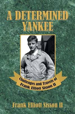 A Determined Yankee by Frank Elliott Sisson II