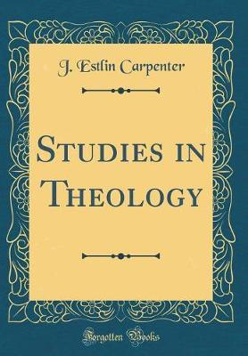 Studies in Theology (Classic Reprint) by J Estlin Carpenter
