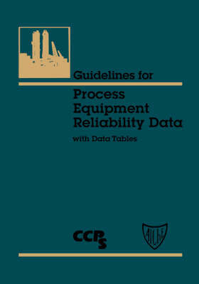 Guidelines for Process Equipment Reliability Data, with Data Tables by Center for Chemical Process Safety (CCPS)