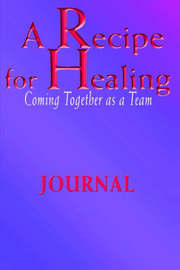 A Recipe For Healing, Coming Together as a Team Journal by Steve Jaffe image
