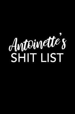 Antoinette's Shit List by Antoinette Name Notebooks
