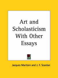Art and Scholasticism with Other Essays (1924) by Jacques Maritain