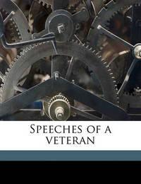 Speeches of a Veteran by Eliot Callender
