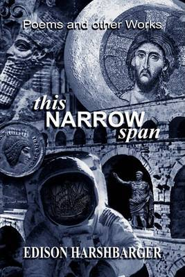 This Narrow Span: Poetry & Stories of Life and Love by Edison Harshbarger image