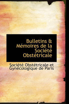 Bulletins a MAcmoires De La SociActAc ObstActricale by ObstActricale et GynAccologique de Paris