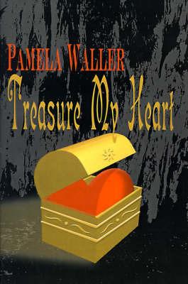 Treasure My Heart by Pamela Waller