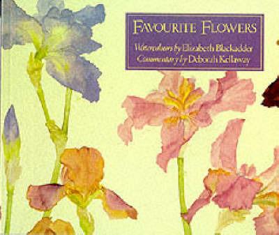Favourite Flowers: Watercolours by Elizabeth Blackadder by Deborah Kellaway