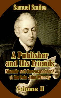 A Publisher and His Friends by Samuel Smiles