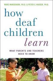 How Deaf Children Learn by Marc Marschark
