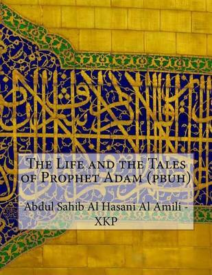 The Life and the Tales of Prophet Adam (Pbuh) by Abdul Sahib Al Hasani Al Amili - Xkp image