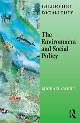 The Environment and Social Policy by Michael Cahill