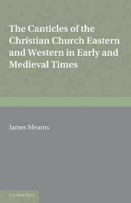 The Canticles of the Christian Church by James Mearns