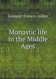 Monastic Life in the Middle Ages by Gasquet Francis Aidan